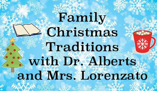 Family+Christmas+Traditions+with+Dr.+Alberts+and+Mrs.+Lorenzato%C2%A0